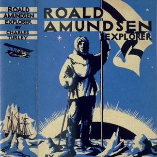 Cover of 'Roald Amundsen, Explorer' by Charle Turley, published 1935 (colour litho)/ The Stapleton Collection